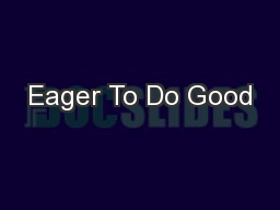 Eager To Do Good PowerPoint PPT Presentation