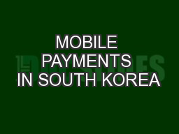 MOBILE PAYMENTS IN SOUTH KOREA