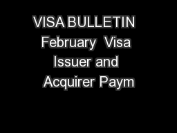 VISA BULLETIN  February  Visa Issuer and Acquirer Paym