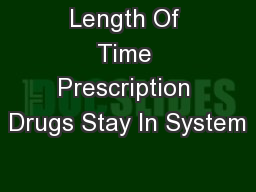Length Of Time Prescription Drugs Stay In System