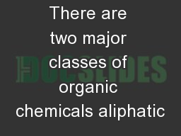 There are two major classes of organic chemicals aliphatic