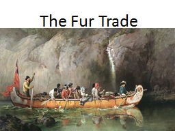 The Fur Trade PowerPoint PPT Presentation