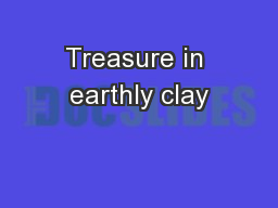 Treasure in earthly clay