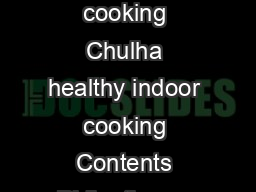 Chulha healthy indoor cooking Philanthropy by Design Chulha healthy indoor cooking Chulha healthy indoor cooking Contents Philanthropy by Design Killer in the kitchen Design brief and initial idea Fro PowerPoint PPT Presentation