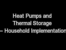 Heat Pumps and Thermal Storage – Household Implementation PowerPoint PPT Presentation