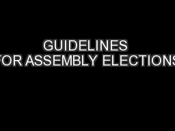 GUIDELINES FOR ASSEMBLY ELECTIONS