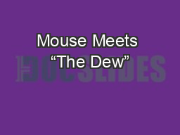 """Mouse Meets """"The Dew"""""""