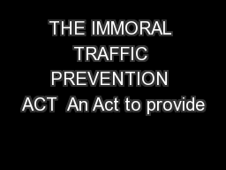 THE IMMORAL TRAFFIC PREVENTION ACT  An Act to provide