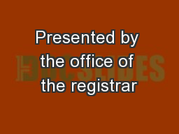 Presented by the office of the registrar