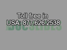 Toll free in USA: 877.626.2538 PowerPoint PPT Presentation