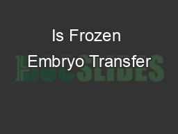 Is Frozen Embryo Transfer PowerPoint Presentation, PPT - DocSlides