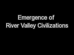 Emergence of River Valley Civilizations PowerPoint PPT Presentation