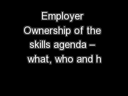 Employer Ownership of the skills agenda � what, who and h