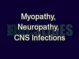 Myopathy, Neuropathy, CNS Infections