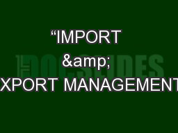 """IMPORT & EXPORT MANAGEMENT"" PowerPoint PPT Presentation"