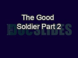 The Good Soldier Part 2