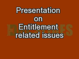 Presentation on Entitlement related issues