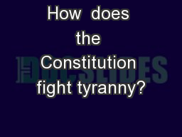 How  does the Constitution fight tyranny?