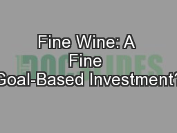 Fine Wine: A Fine Goal-Based Investment?