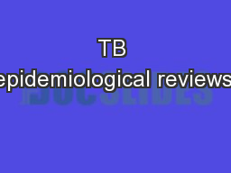 TB epidemiological reviews: