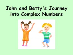 John and Betty's Journey into Complex Numbers