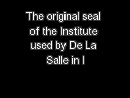 The original seal of the Institute used by De La Salle in l PowerPoint PPT Presentation