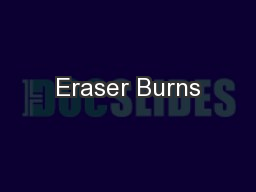 Eraser Burns