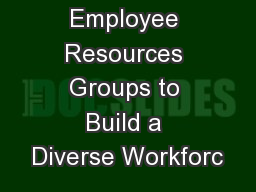 Using Employee Resources Groups to Build a Diverse Workforc PowerPoint PPT Presentation
