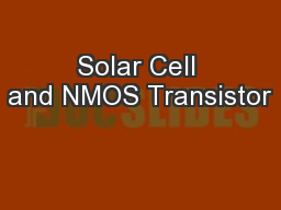 Solar Cell and NMOS Transistor PowerPoint PPT Presentation