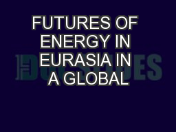 FUTURES OF ENERGY IN EURASIA IN A GLOBAL