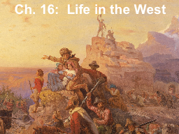 Ch. 16:  Life in the West PowerPoint PPT Presentation
