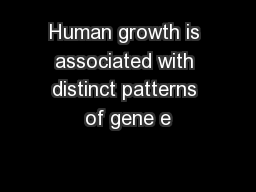 Human growth is associated with distinct patterns of gene e