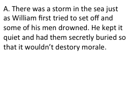 A.  There was a storm in the sea just as William first trie