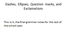 Dashes, Ellipses, Question marks, and Exclamations
