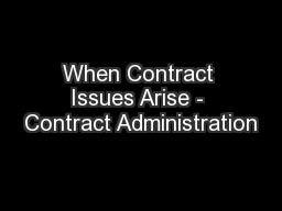 When Contract Issues Arise - Contract Administration