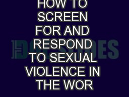 HOW TO SCREEN FOR AND RESPOND TO SEXUAL VIOLENCE IN THE WOR