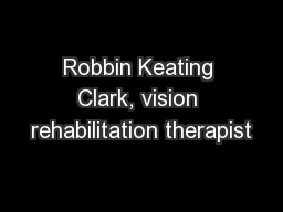Robbin Keating Clark, vision rehabilitation therapist PowerPoint Presentation, PPT - DocSlides