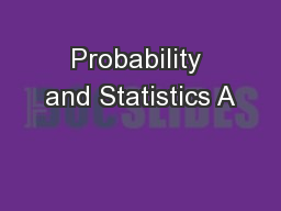 Probability and Statistics A