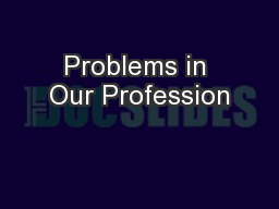 Problems in Our Profession PowerPoint PPT Presentation
