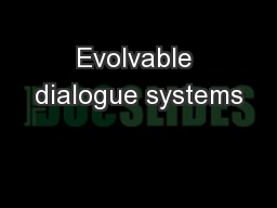 Evolvable dialogue systems