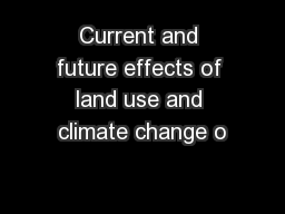 Current and future effects of land use and climate change o