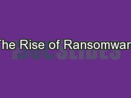 The Rise of Ransomware PowerPoint PPT Presentation
