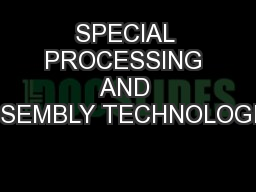 SPECIAL PROCESSING AND ASSEMBLY TECHNOLOGIES