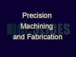 Precision Machining and Fabrication PDF document - DocSlides