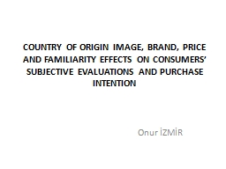 COUNTRY OF ORIGIN IMAGE, BRAND, PRICE AND FAMILIARITY EFFEC
