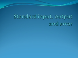 Standard input, output and error PowerPoint PPT Presentation