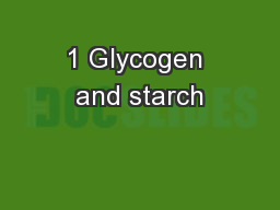 1 Glycogen and starch