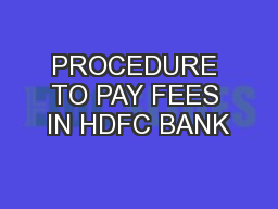 PROCEDURE TO PAY FEES IN HDFC BANK