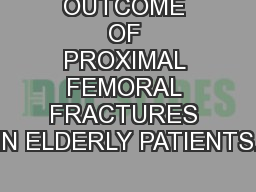 OUTCOME OF PROXIMAL FEMORAL FRACTURES IN ELDERLY PATIENTS.