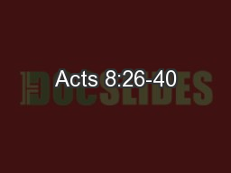 Acts 8:26-40 PowerPoint PPT Presentation